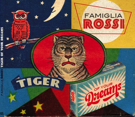 Famiglia Rossi - Tiger of your Dreams